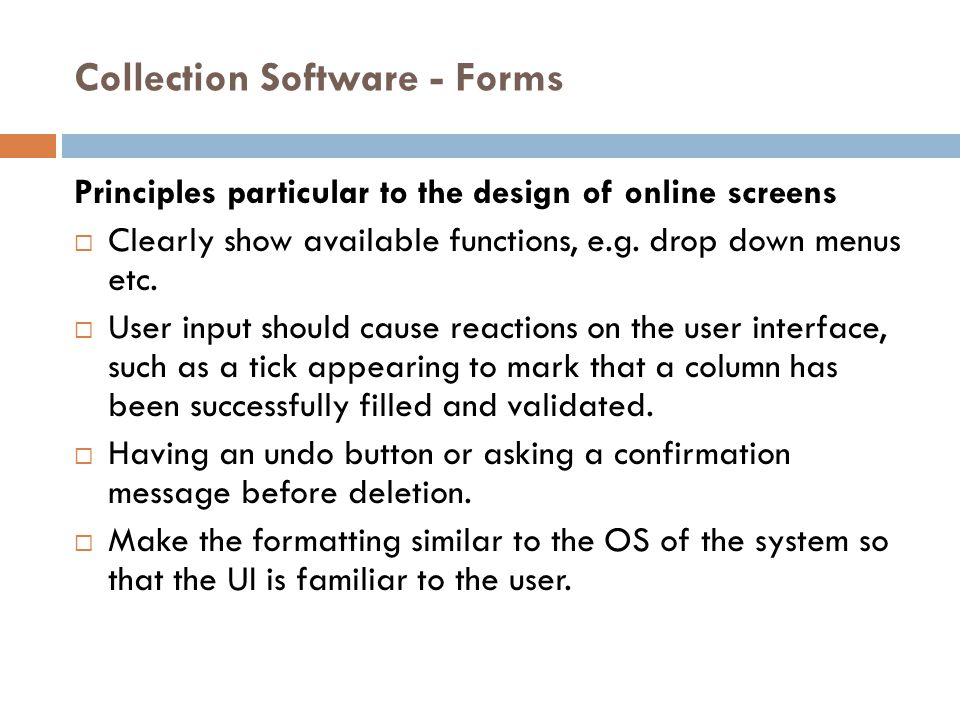 Collection Software - Forms Principles particular to the design of online screens  Clearly show available functions, e.g.