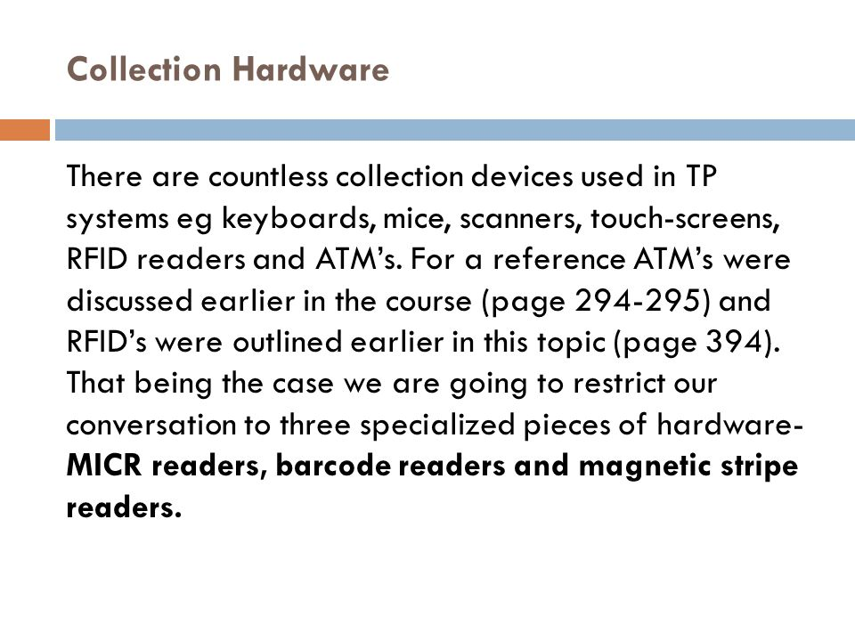 Collection Hardware There are countless collection devices used in TP systems eg keyboards, mice, scanners, touch-screens, RFID readers and ATM's.