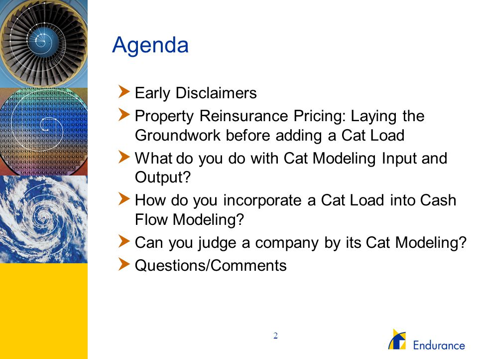 2 Agenda  Early Disclaimers  Property Reinsurance Pricing: Laying the Groundwork before adding a Cat Load  What do you do with Cat Modeling Input a