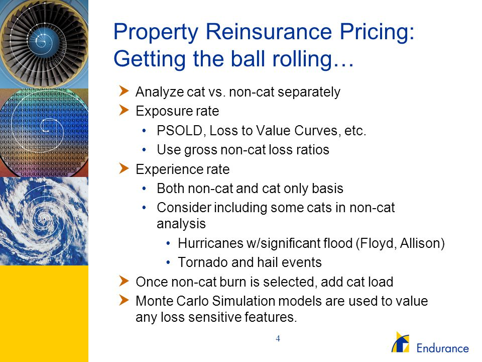 4 Property Reinsurance Pricing: Getting the ball rolling…  Analyze cat vs. non-cat separately  Exposure rate PSOLD, Loss to Value Curves, etc. Use g