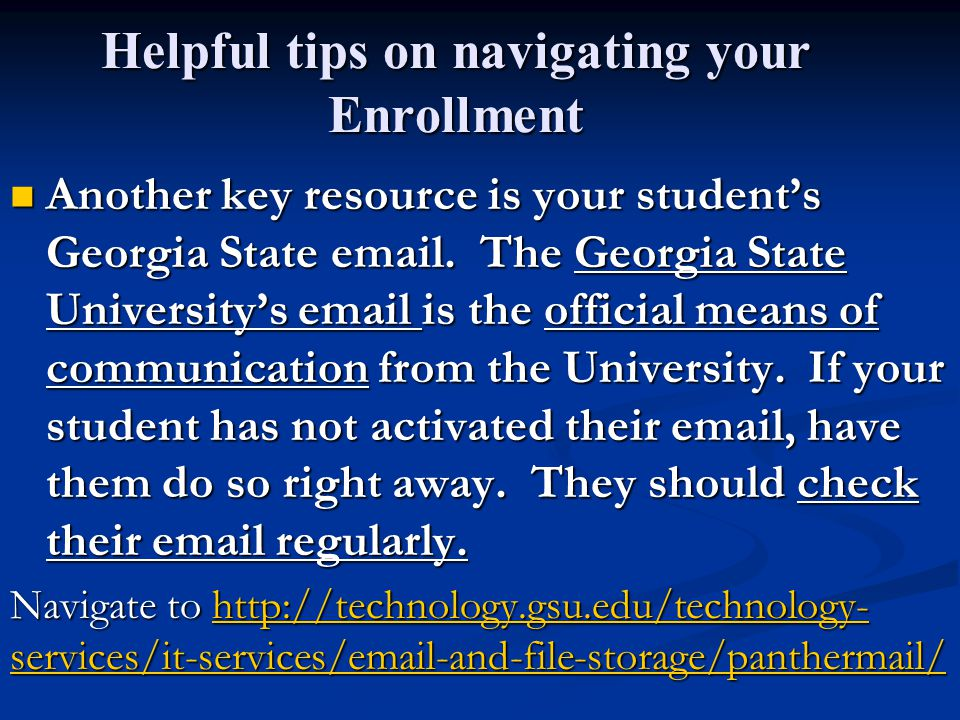 Helpful tips on navigating your Enrollment Another key resource is your student's Georgia State email.