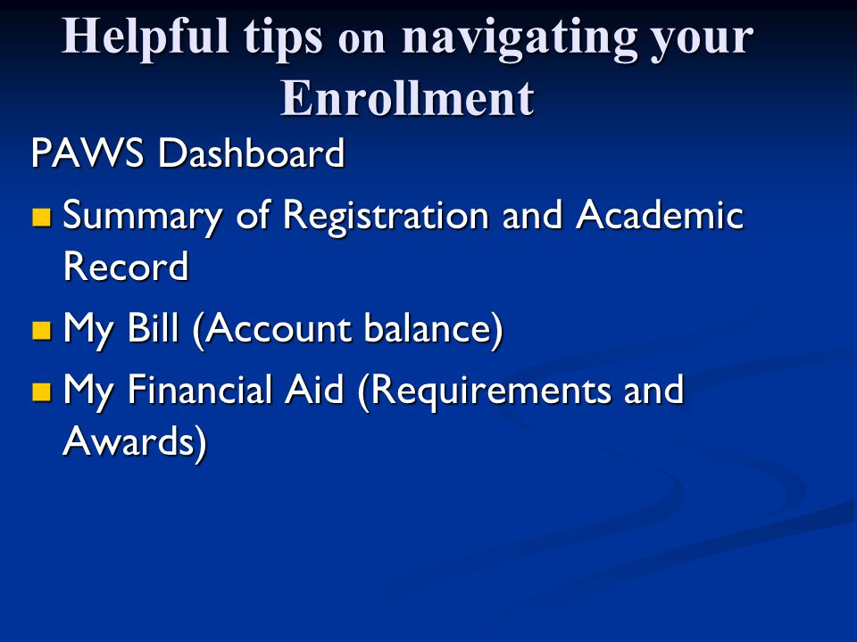 Helpful tips on navigating your Enrollment PAWS Dashboard Summary of Registration and Academic Record Summary of Registration and Academic Record My B