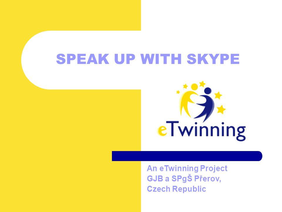 SPEAK UP WITH SKYPE An eTwinning Project GJB a SPgŠ Přerov, Czech Republic