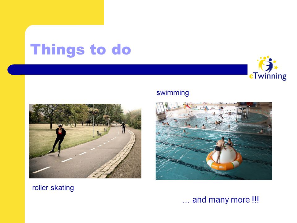 Things to do roller skating swimming … and many more !!!