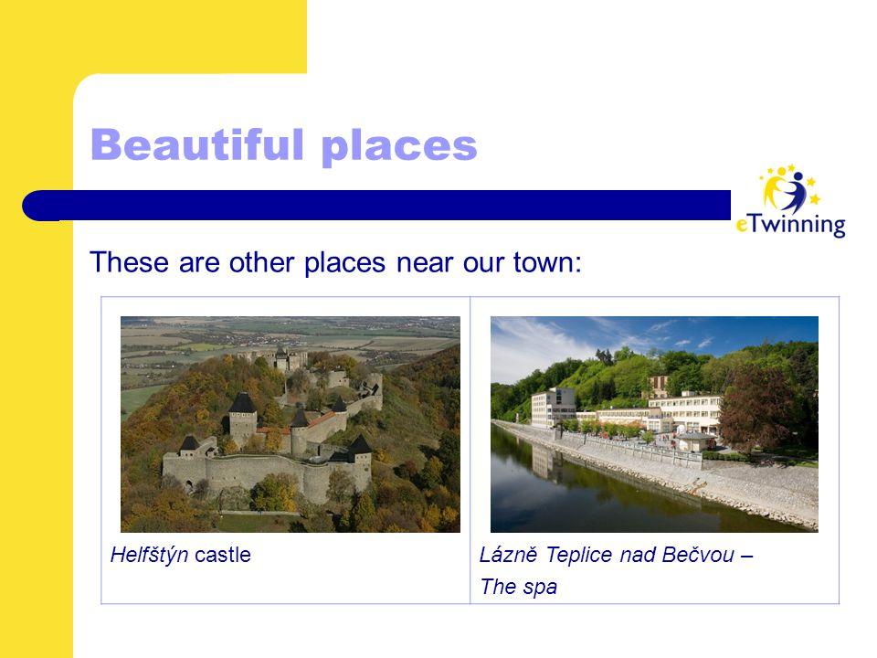 Beautiful places These are other places near our town: Helfštýn castleLázně Teplice nad Bečvou – The spa