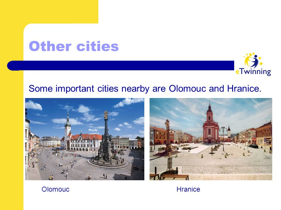 Other cities Some important cities nearby are Olomouc and Hranice. Olomouc Hranice