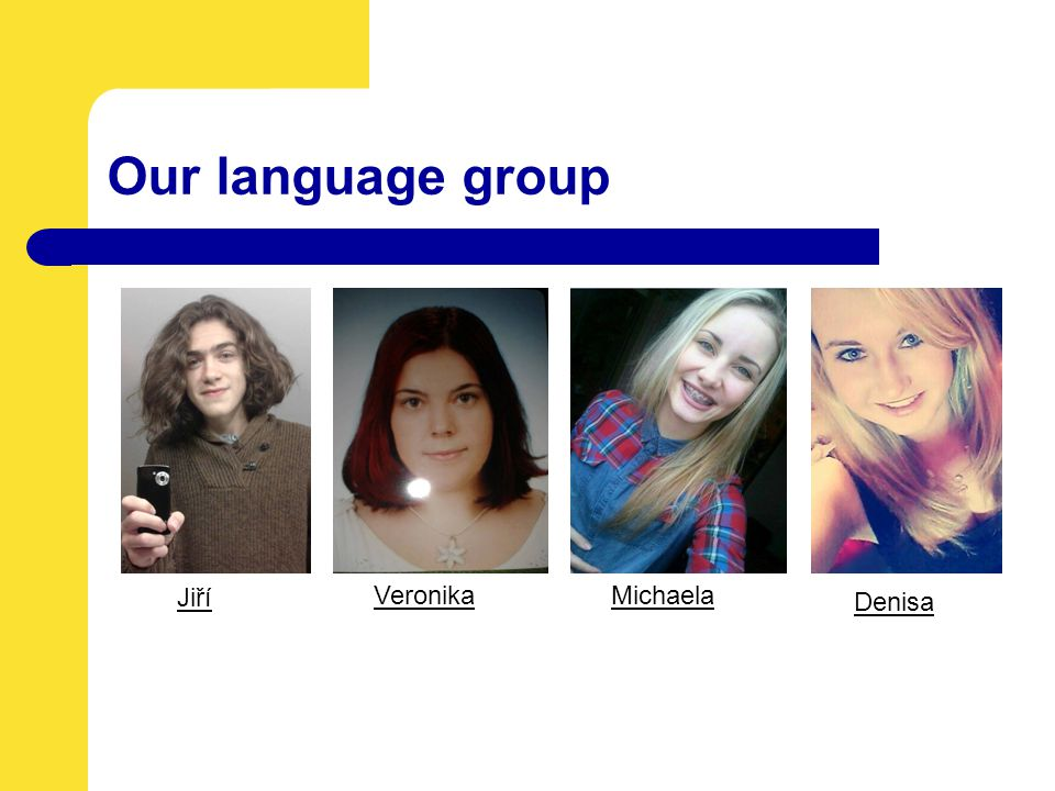 Our language group Jiří VeronikaMichaela Denisa