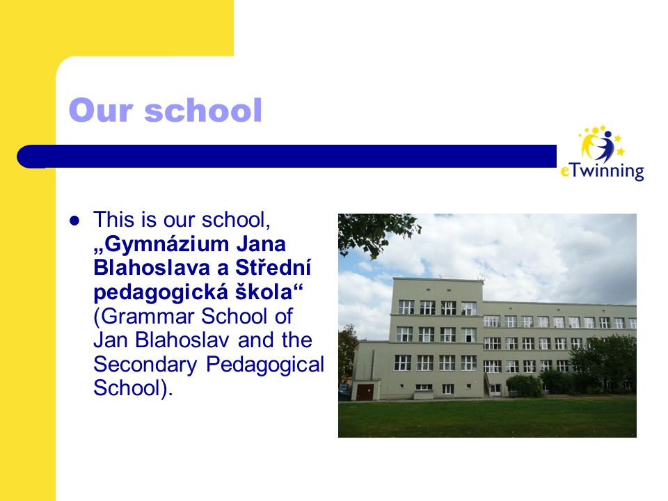 "Our school This is our school, ""Gymnázium Jana Blahoslava a Střední pedagogická škola"" (Grammar School of Jan Blahoslav and the Secondary Pedagogical"