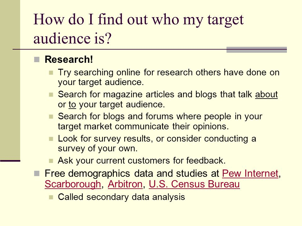 How do I find out who my target audience is.Research.