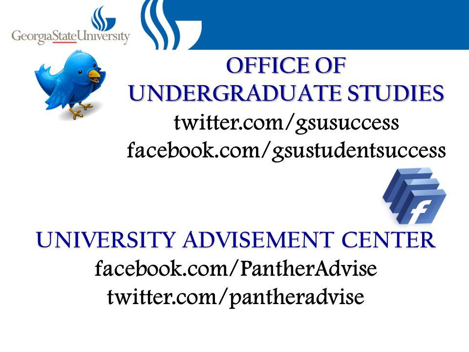 UNIVERSITY ADVISEMENT CENTER facebook.com/PantherAdvise twitter.com/pantheradvise OFFICE OF UNDERGRADUATE STUDIES twitter.com/gsusuccess facebook.com/gsustudentsuccess