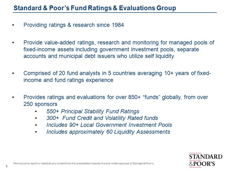 3. Permission to reprint or distribute any content from this presentation requires the prior written approval of Standard & Poor's. Providing ratings
