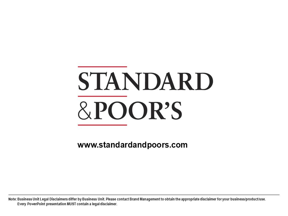 45. Permission to reprint or distribute any content from this presentation requires the prior written approval of Standard & Poor's. Note:Business Uni