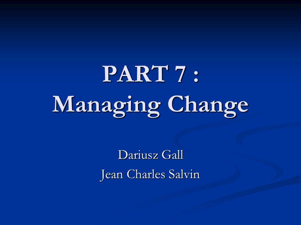 PART 7 : Managing Change Dariusz Gall Jean Charles Salvin