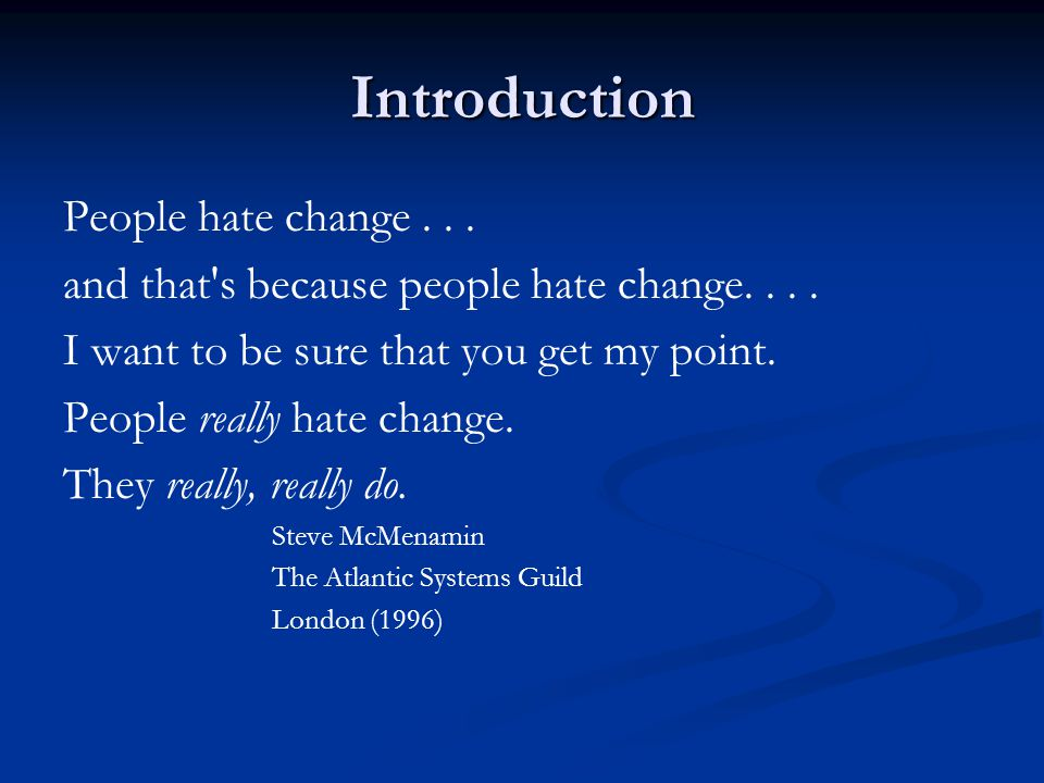 Introduction People hate change... and that's because people hate change.... I want to be sure that you get my point. People really hate change. They