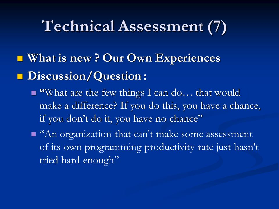 """Technical Assessment (7) What is new ? Our Own Experiences What is new ? Our Own Experiences Discussion/Question : Discussion/Question : """"What are the"""