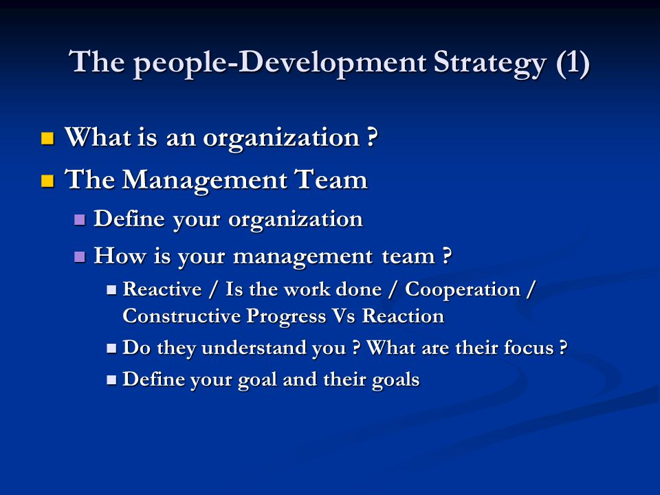 The people-Development Strategy (1) What is an organization ? What is an organization ? The Management Team The Management Team Define your organizati
