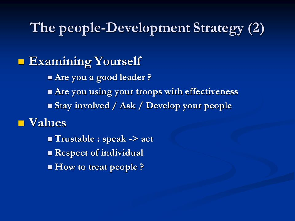 The people-Development Strategy (2) Examining Yourself Examining Yourself Are you a good leader ? Are you a good leader ? Are you using your troops wi