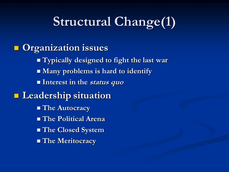 Structural Change(1) Organization issues Organization issues Typically designed to fight the last war Typically designed to fight the last war Many pr
