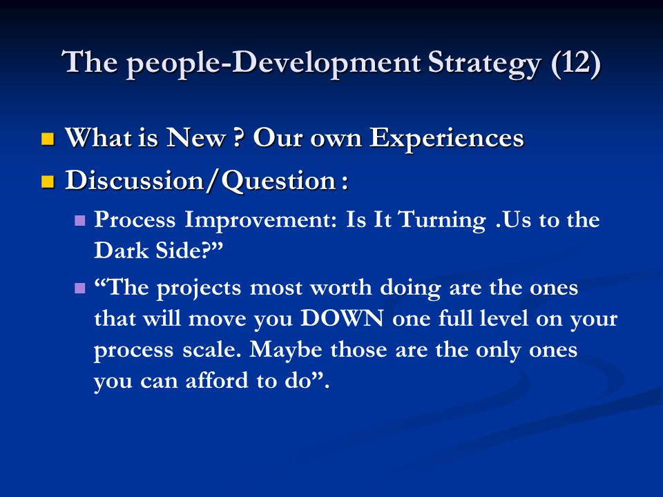 The people-Development Strategy (12) What is New ? Our own Experiences What is New ? Our own Experiences Discussion/Question : Discussion/Question : P