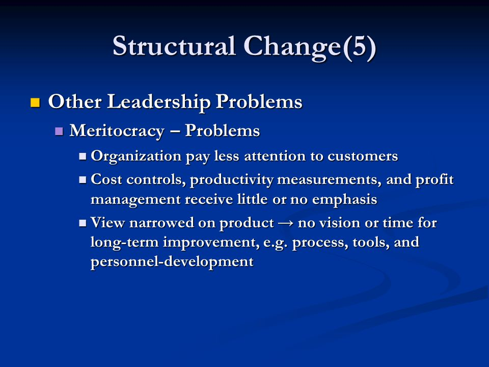 Structural Change(5) Other Leadership Problems Other Leadership Problems Meritocracy – Problems Meritocracy – Problems Organization pay less attention