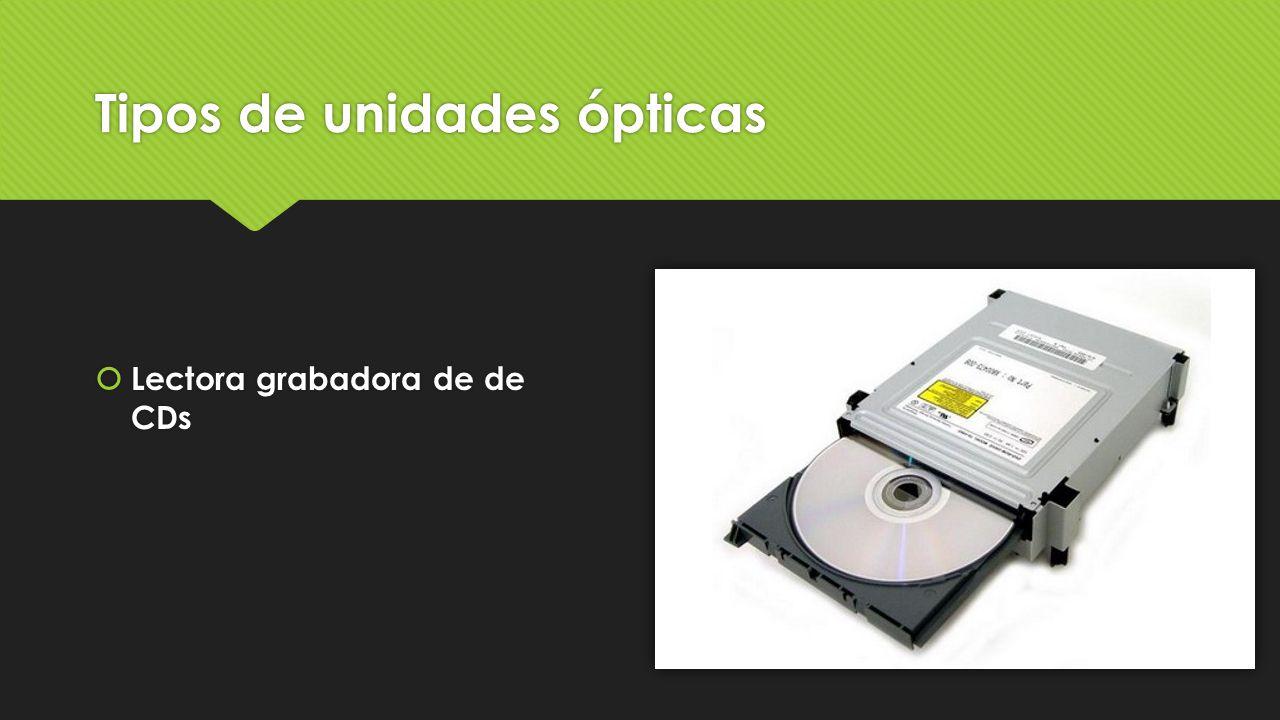 Tipos de unidades ópticas  Lectora grabadora de de CDs