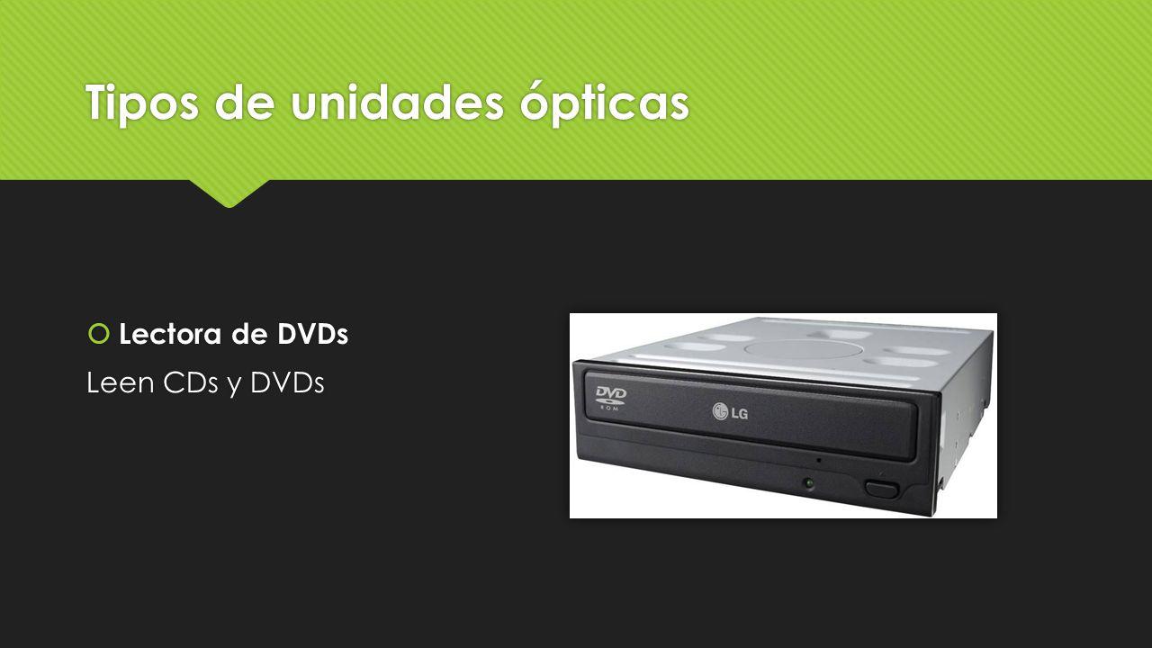 Tipos de unidades ópticas  Lectora de DVDs Leen CDs y DVDs  Lectora de DVDs Leen CDs y DVDs