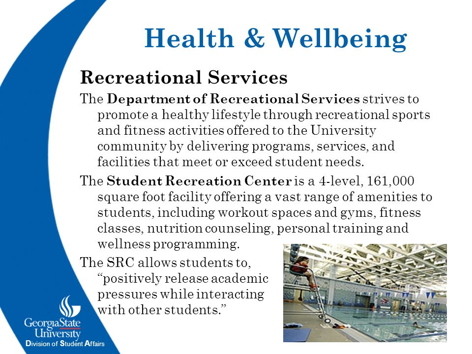 D ivision of S tudent A ffairs Recreational Services The Department of Recreational Services strives to promote a healthy lifestyle through recreation