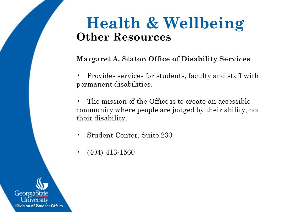 D ivision of S tudent A ffairs Other Resources Margaret A. Staton Office of Disability Services Provides services for students, faculty and staff with