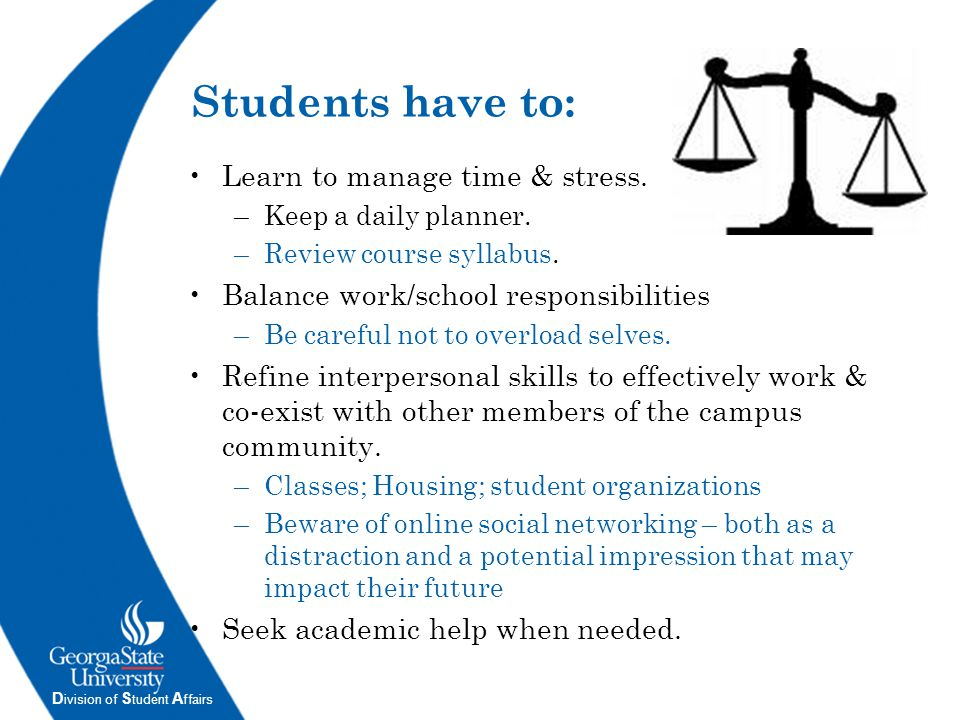 D ivision of S tudent A ffairs Successful Students are: Engaged Involved Self-disciplined Curious, but cautious Well-rounded Proactive, not reactive Persistent Adept at using resources