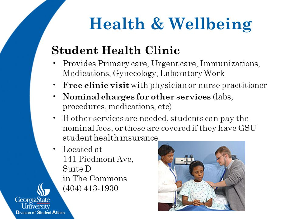 D ivision of S tudent A ffairs Health & Wellbeing Student Health Clinic Provides Primary care, Urgent care, Immunizations, Medications, Gynecology, La