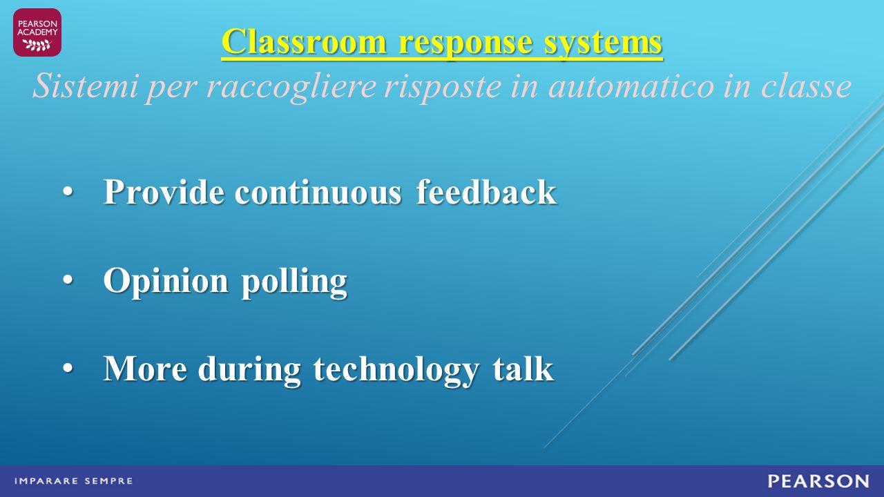 Sistemi per raccogliere risposte in automatico in classe Provide continuous feedback Provide continuous feedback Opinion polling Opinion polling More during technology talk More during technology talk