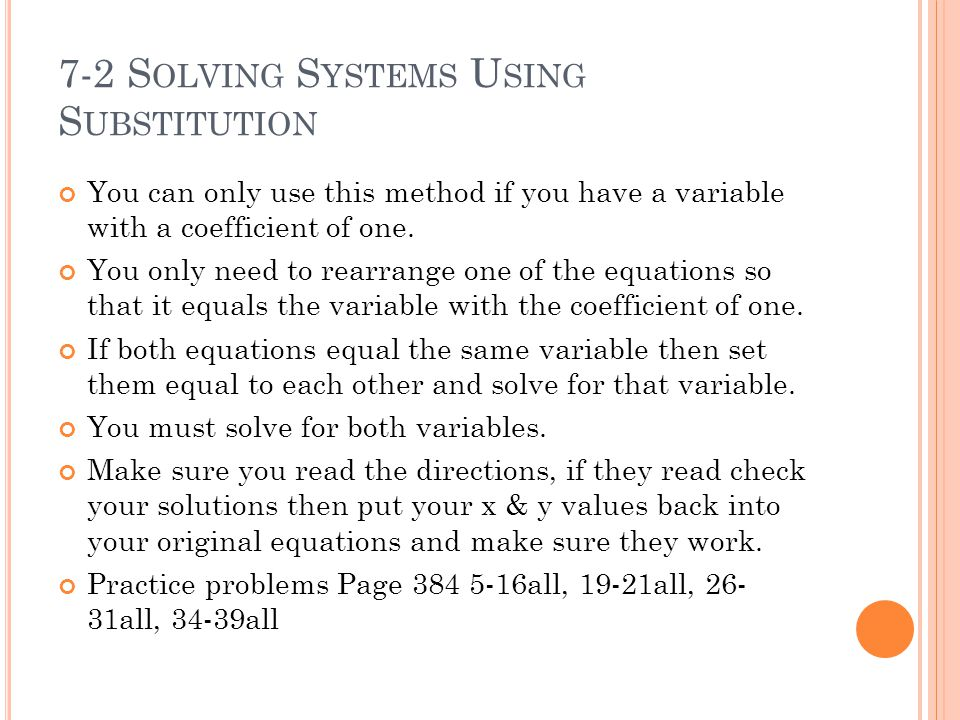 7-2 S OLVING S YSTEMS U SING S UBSTITUTION You can only use this method if you have a variable with a coefficient of one.
