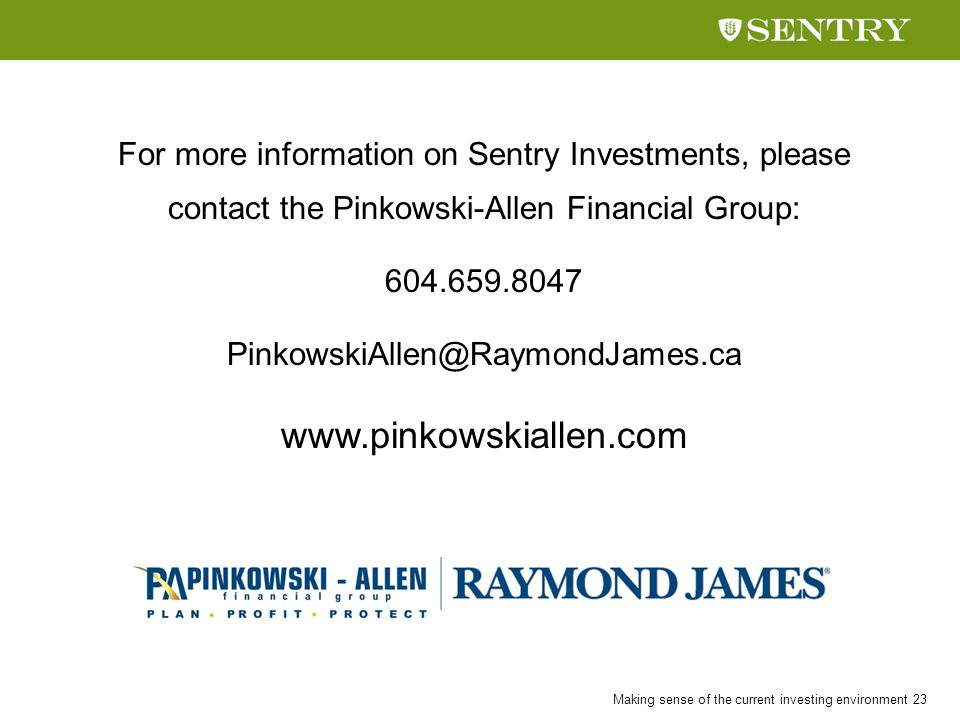 Making sense of the current investing environment 23 For more information on Sentry Investments, please contact the Pinkowski-Allen Financial Group: 6