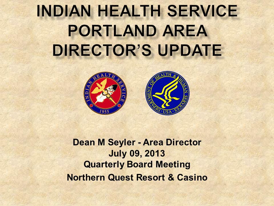 Dean M Seyler - Area Director July 09, 2013 Quarterly Board Meeting Northern Quest Resort & Casino