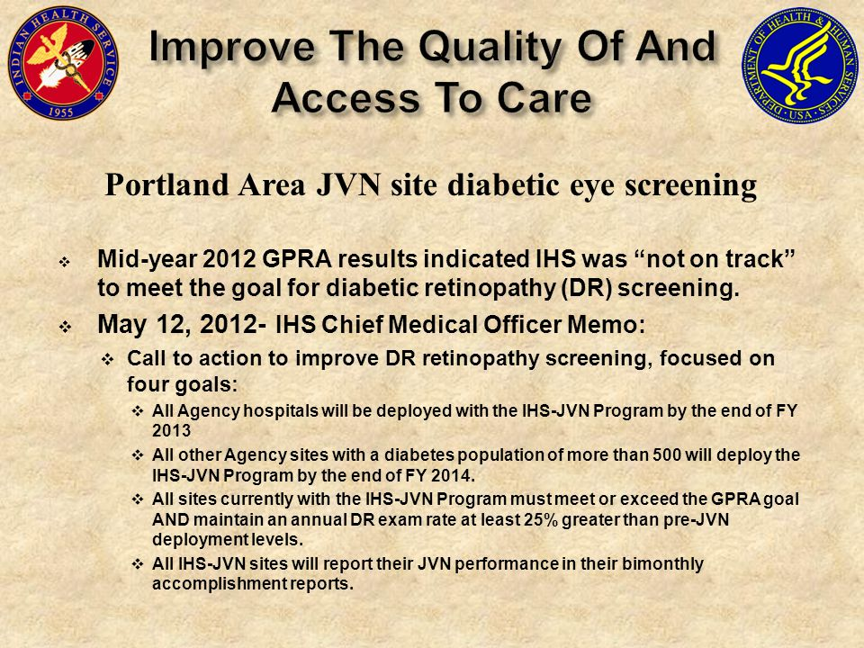 Portland Area JVN site diabetic eye screening  Mid-year 2012 GPRA results indicated IHS was not on track to meet the goal for diabetic retinopathy (DR) screening.