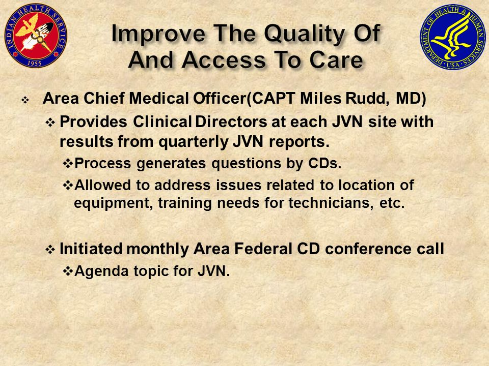  Area Chief Medical Officer(CAPT Miles Rudd, MD)  Provides Clinical Directors at each JVN site with results from quarterly JVN reports.