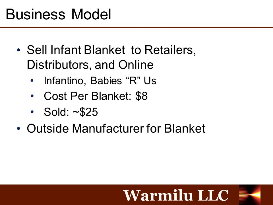 """Warmilu LLC Business Model Sell Infant Blanket to Retailers, Distributors, and Online Infantino, Babies """"R"""" Us Cost Per Blanket: $8 Sold: ~$25 Outside"""