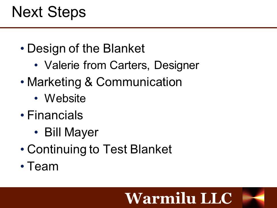 Warmilu LLC Next Steps Design of the Blanket Valerie from Carters, Designer Marketing & Communication Website Financials Bill Mayer Continuing to Test Blanket Team