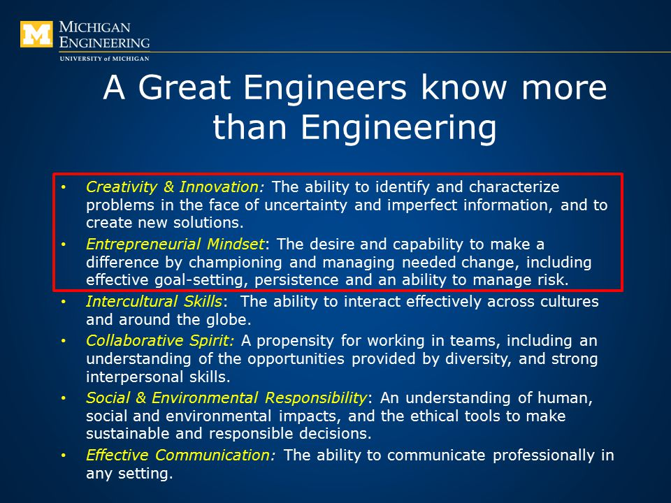 A Great Engineers know more than Engineering Creativity & Innovation: The ability to identify and characterize problems in the face of uncertainty and imperfect information, and to create new solutions.