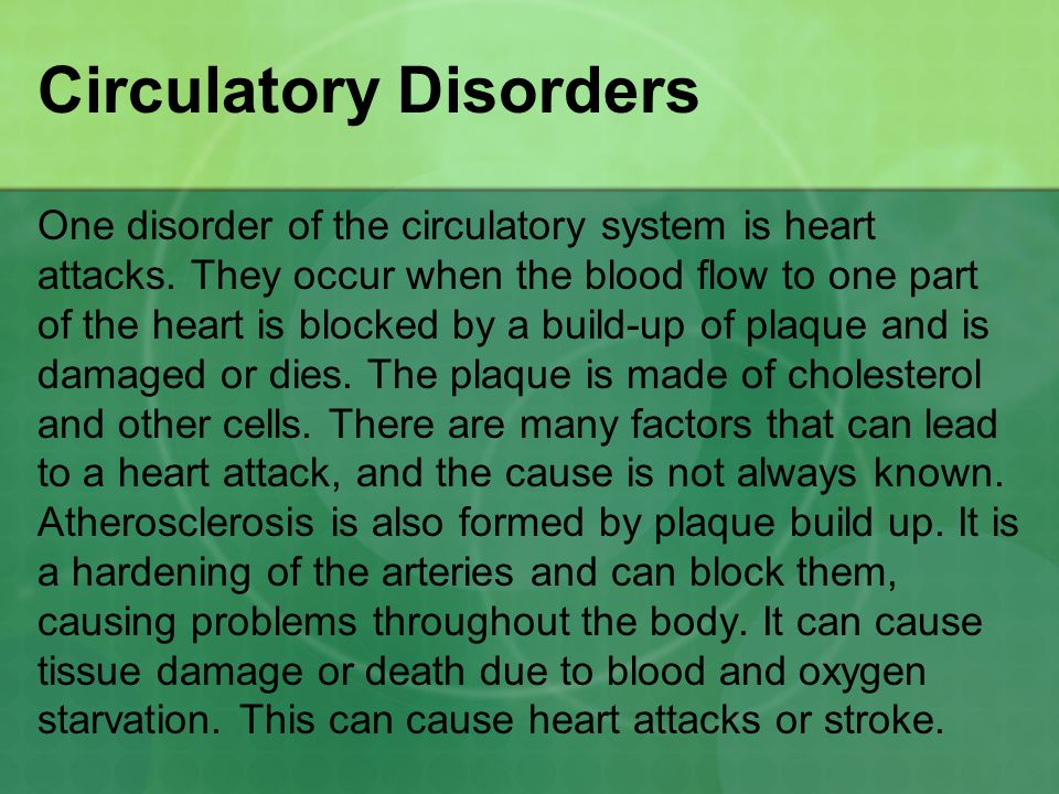 Circulatory Disorders One disorder of the circulatory system is heart attacks.