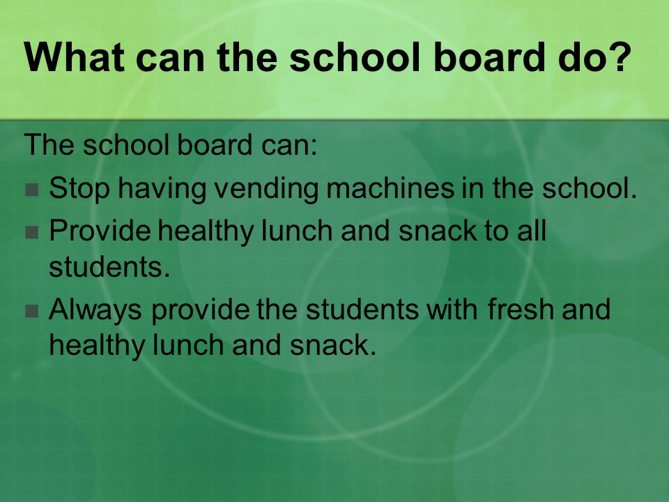What can the school board do.The school board can: Stop having vending machines in the school.