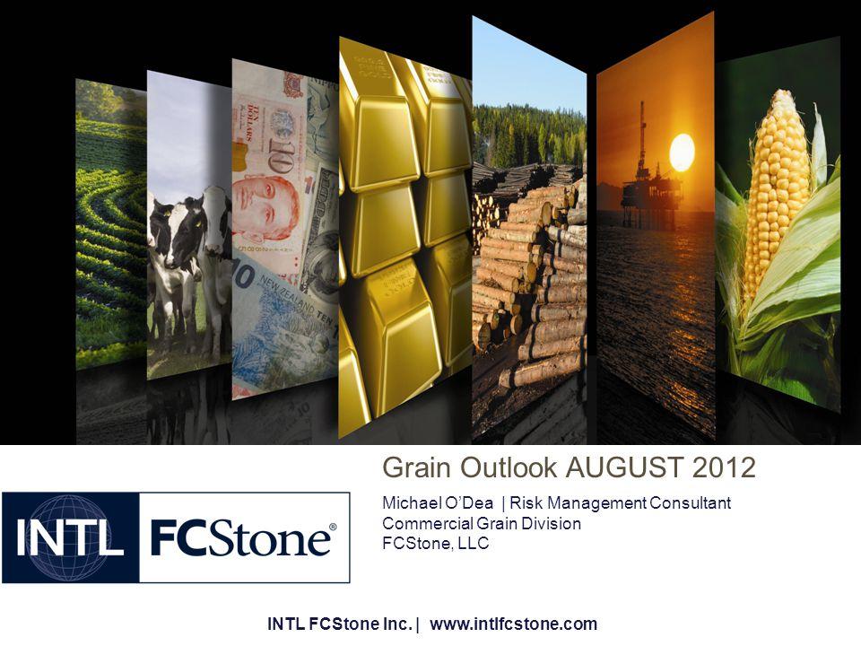 Michael O'Dea | Risk Management Consultant Commercial Grain Division FCStone, LLC Grain Outlook AUGUST 2012 INTL FCStone Inc.