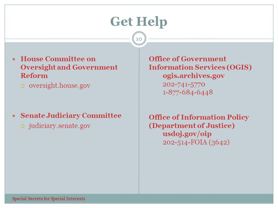 Get Help 10 House Committee on Oversight and Government Reform  oversight.house.gov Senate Judiciary Committee  judiciary.senate.gov Special Secrets