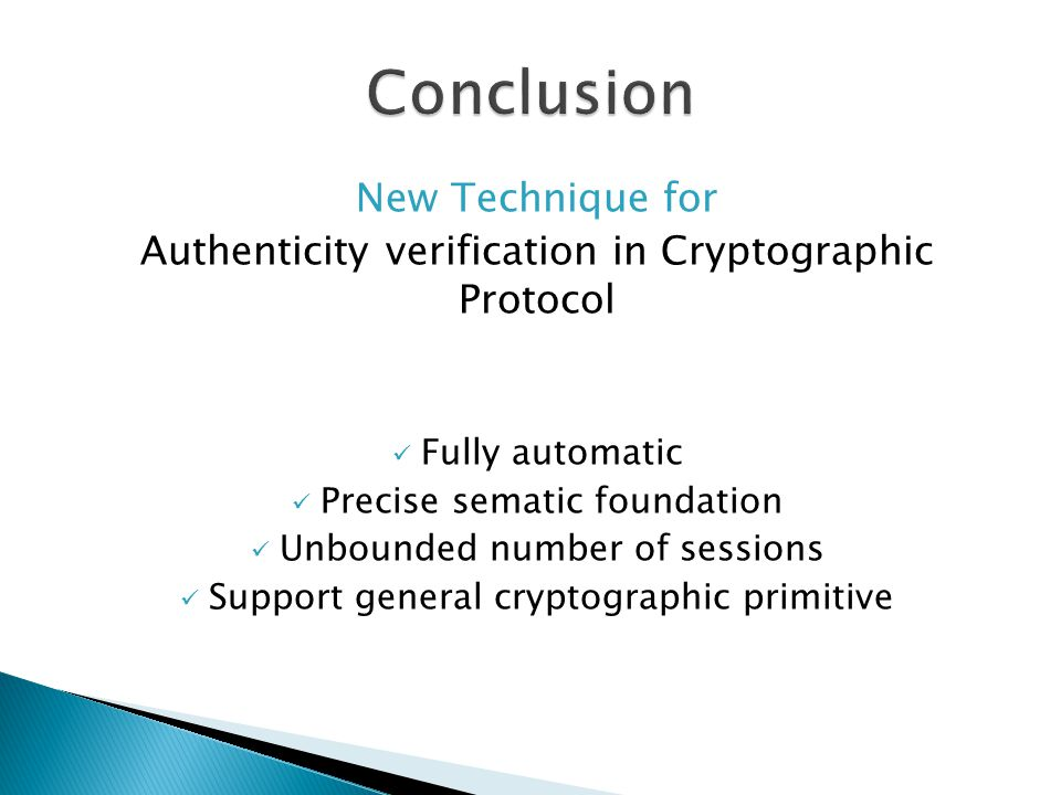New Technique for Authenticity verification in Cryptographic Protocol Fully automatic Precise sematic foundation Unbounded number of sessions Support general cryptographic primitive