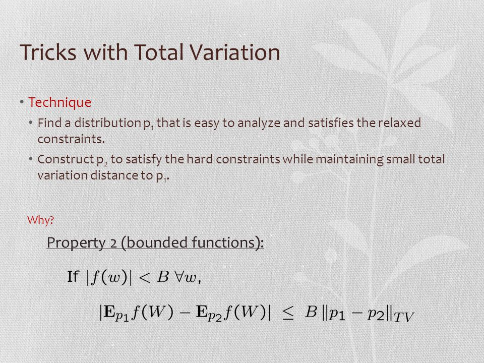 Tricks with Total Variation Technique Find a distribution p 1 that is easy to analyze and satisfies the relaxed constraints.