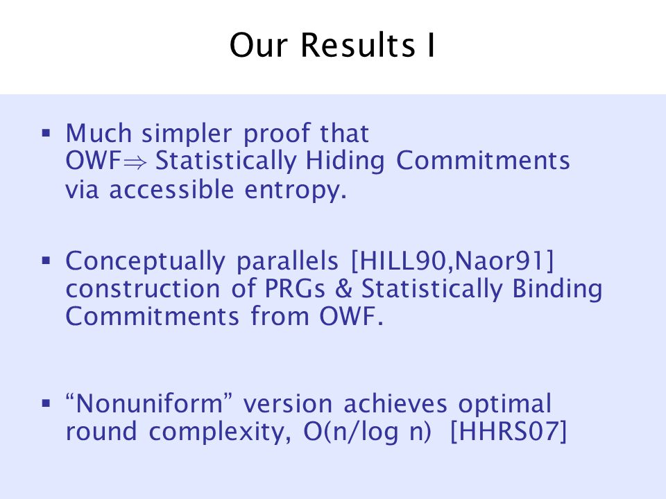 Our Results I  Much simpler proof that OWF ) Statistically Hiding Commitments via accessible entropy.
