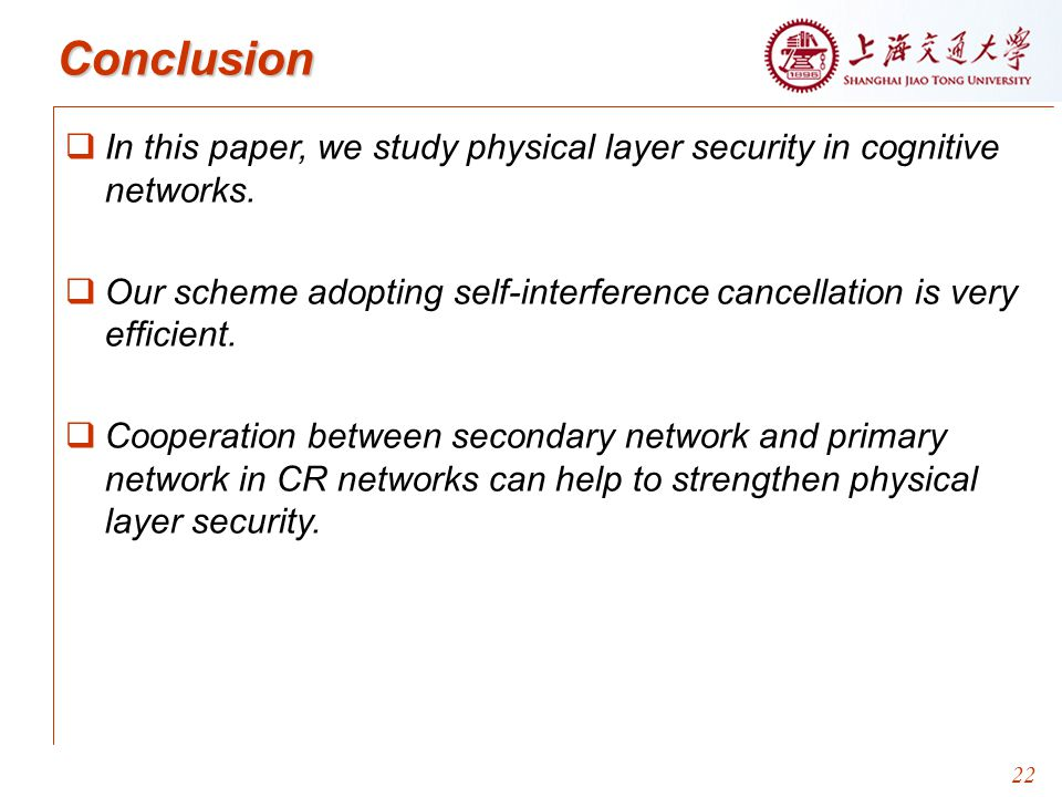 22 Conclusion   In this paper, we study physical layer security in cognitive networks.