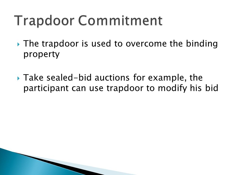  The trapdoor is used to overcome the binding property  Take sealed-bid auctions for example, the participant can use trapdoor to modify his bid