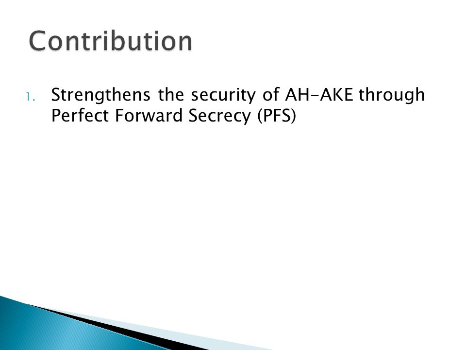1. Strengthens the security of AH-AKE through Perfect Forward Secrecy (PFS)
