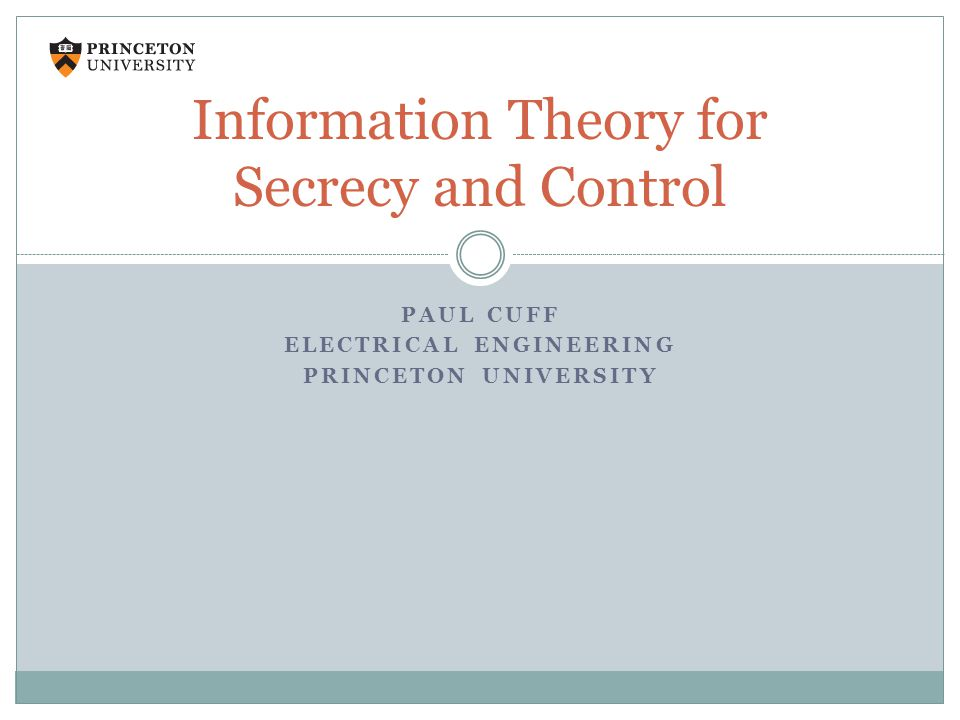 PAUL CUFF ELECTRICAL ENGINEERING PRINCETON UNIVERSITY Information Theory for Secrecy and Control